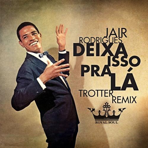 Jair Rodrigues - Deixa Isso Pra Lá ( Trotter Remix )