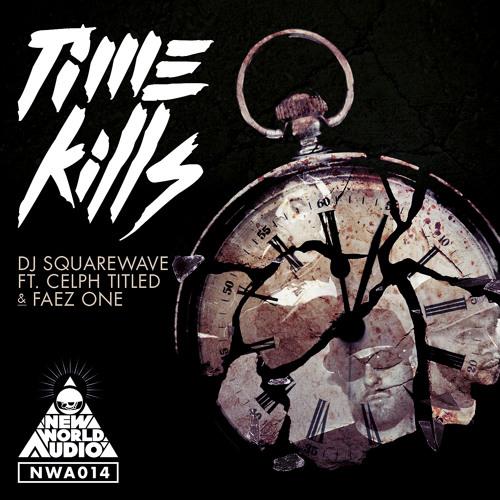 DJ SQUAREWAVE FEAT. CELPH TITLED AND FAEZ ONE - TIME KILLS