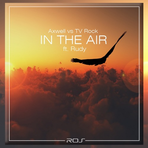 Axwell vs TV Rock ft. Rudy - In The Air (RO5 Remix)
