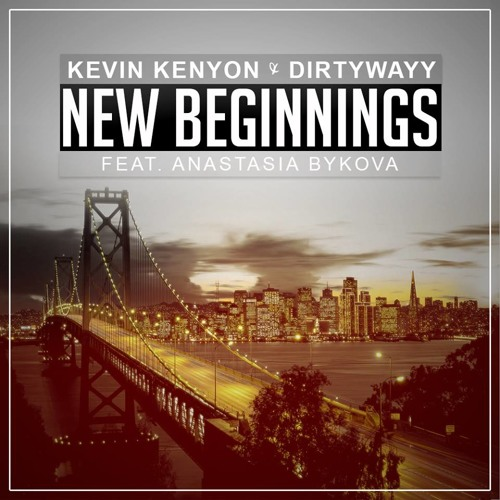 New Beginnings ft. Anastasia Bykova by Kevin Kenyon & Dirtywayy