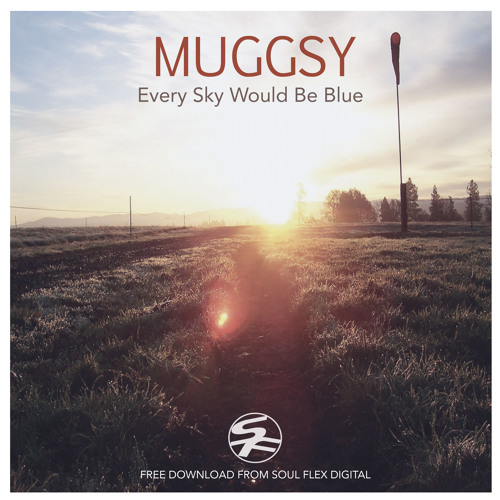 Muggsy - Every Sky Whould Be Blue - Free Download / Soul Flex Digital