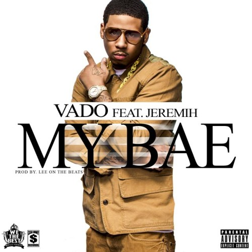"VADO FT. JEREMIH ""MY BAE"""