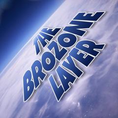 The Brozone Layer: Episode 1