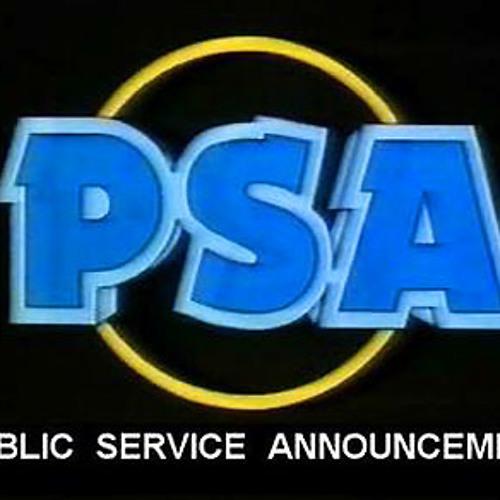 P.S.A (PUBLIC SERVICE ANNOUNCEMENT)