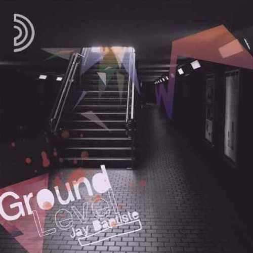 Jay Baptiste - Ground Level EP ★★★OUT NOW★★★