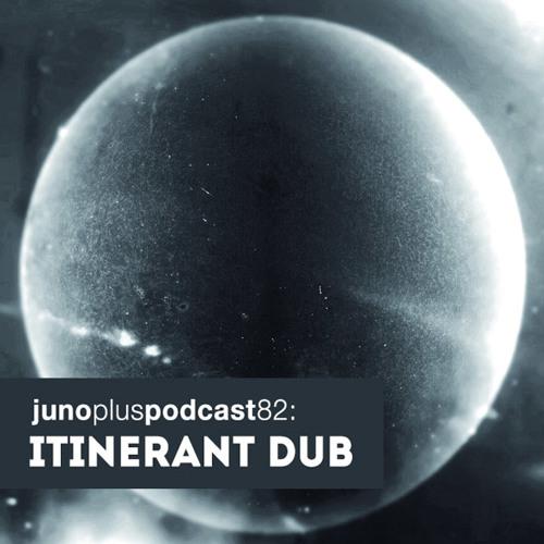 Juno Plus Podcast 82: Itinerant Dub