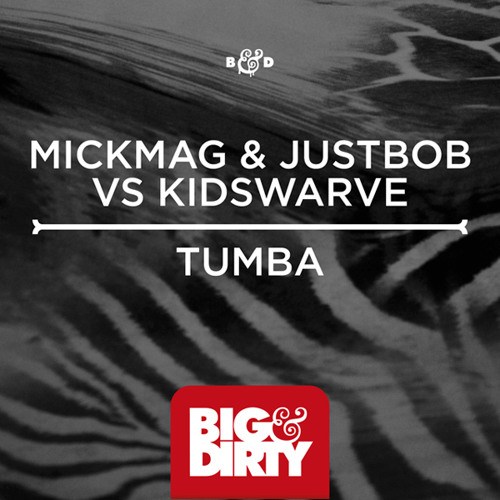 MickMag & JustBob vs Kidswarve - Tumba (Preview) [Big & Dirty Recordings]