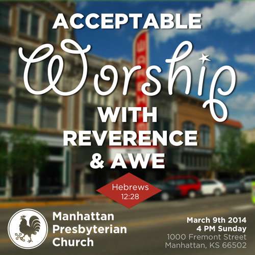 006 Worship: He is Worthy Hebrews 12:28-29 Manhattan Presbyterian Church