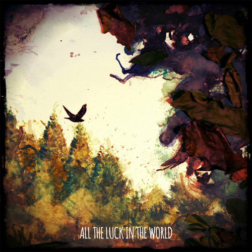 All The Luck In The World - Your Fires