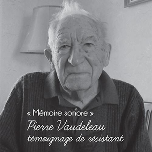 """""""Mémoire sonore"""" Pierre Vaudeleau, témoignage de résistant"""