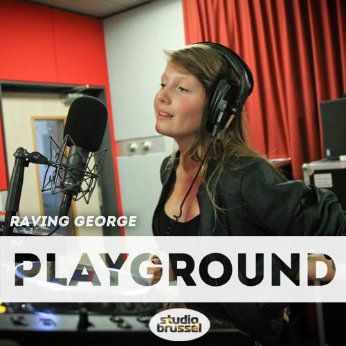 Studio Brussel - Raving George - Playground #9