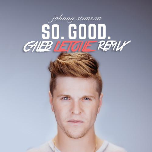 Johnny Stimson - SO. GOOD. (Caleb L'Etoile Remix)