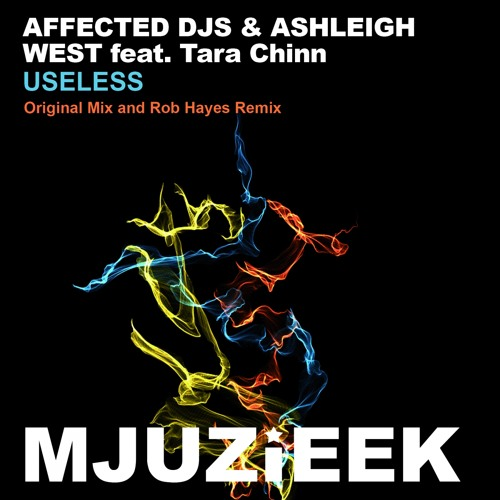 OUT NOW! Affected DJs & Ashleigh West feat. Tara Chinn - Useless (Rob Hayes Remix)
