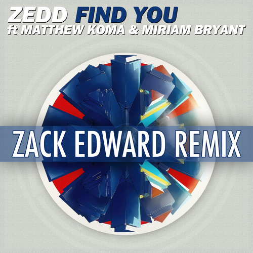 Zedd - Find You (Zack Edward Remix) [FREE DOWNLOAD]