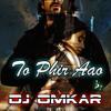 Toh Phir Aao Mujhko Satao (ElectrOmkar 2012 Mix)