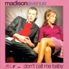 Madison Avenue -  Don't Call Me Baby (Felix Meow's Objectified Mix)