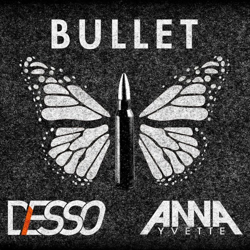 Desso & Anna Yvette - Bullet (Original Mix)