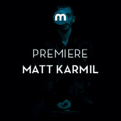 Premiere: Matt Karmil 'So You Say' (Dirty Tape Heads Mix)