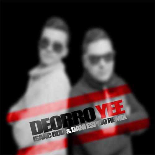 Deorro - Yee (Isaac Ruiz & Dani Espejo Remix)