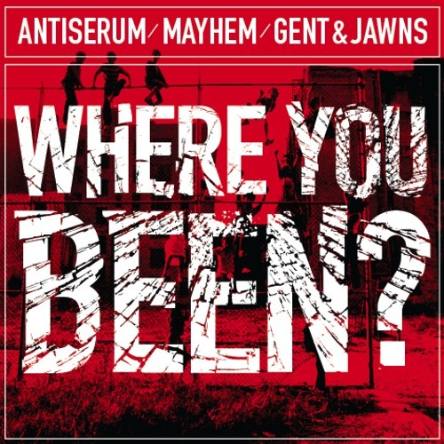 Mayhem x Antiserum vs Gent x Jawns - Where You Been [FREE DOWNLOAD]