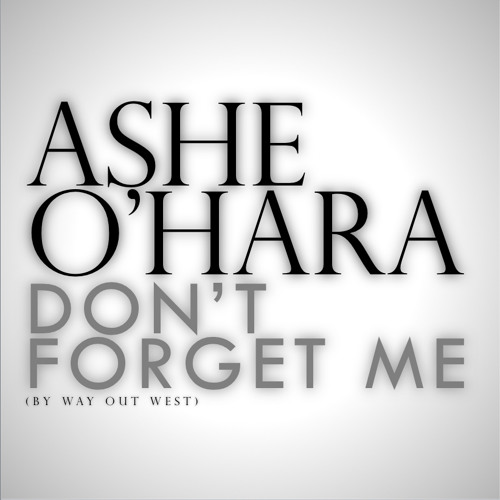 Ashe O'Hara - Don't Forget Me