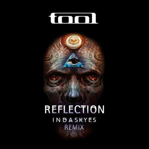 TOOL - Reflection (indaskyes Remix)