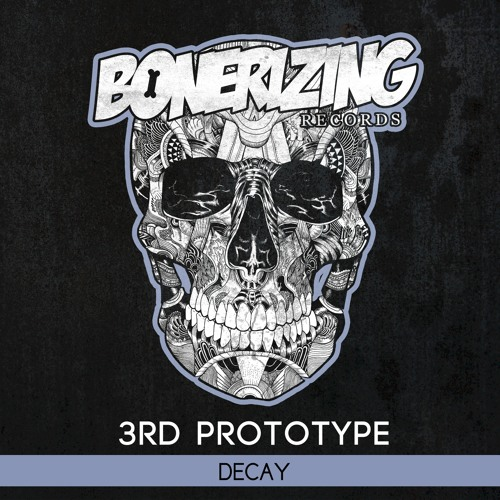3rd Prototype - Decay [Bonerizing Records] Out Now!