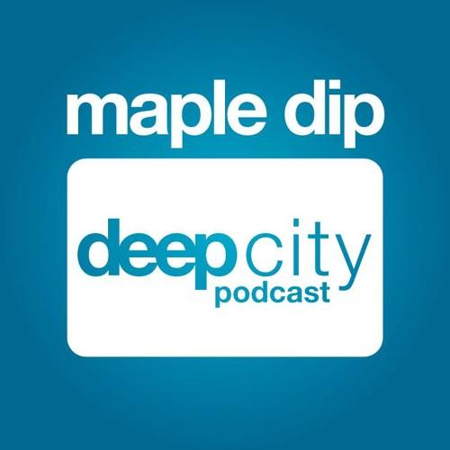 Maple Dip - Deepcity Podcast
