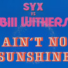 SYX vs Bill Withers, (Ain't No Sunshine)