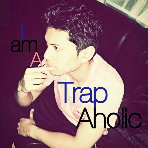 I Am A TrapAholic 2014