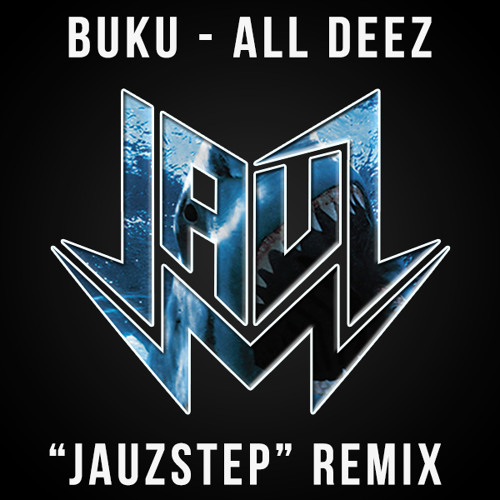 "Buku - All Deez ( Jauz ""JauzStep"" Remix) @JAUZOFFICIAL FREE DOWNLOAD"