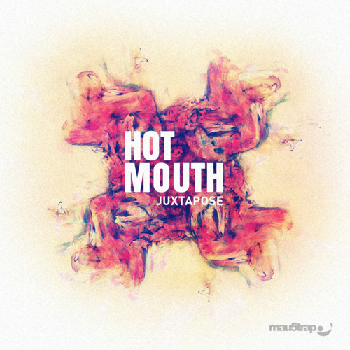 Hot Mouth - Juxtapose
