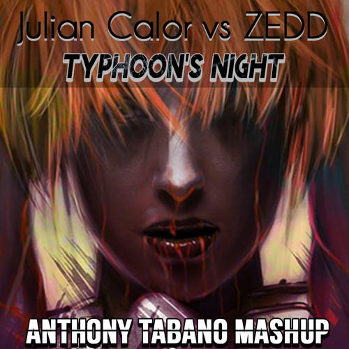 Julian Calor Vs Zedd - Typhoon's night (Anthony Tabano Mashup)