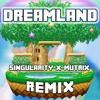 Dreamland (Singularity & Mutrix Remix)