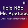 Hoje Não Me Apetece: Ouvir música internacional Epi.1