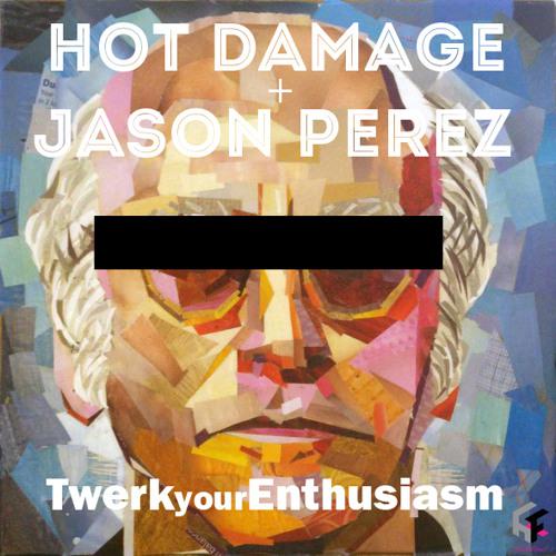 """Hot Damage + Jason Perez - """"TwerkYourEnthusiasm"""""""
