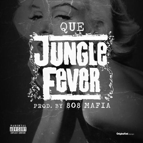 Que - Jungle Fever (Prod By 808 Mafia)