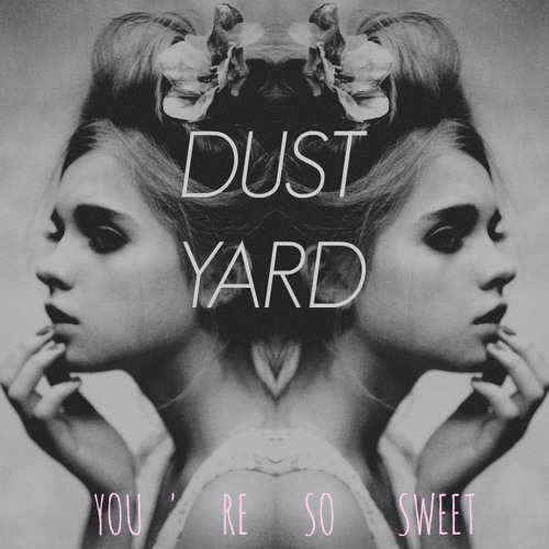 Dust Yard - You're so sweet (Original mix)