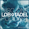 Download Lob & Tadel - DISC ONE //PODCAST//EPISODE001 Mp3