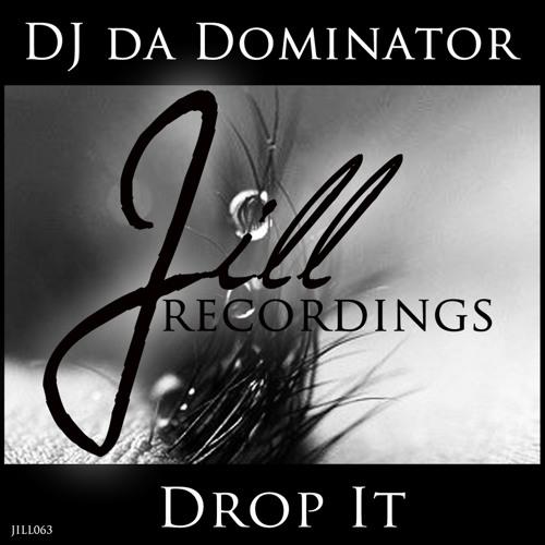 JILL063 : DJ Da Dominator - Drop It (Original Mix)