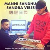 Manni Sandhu & Sangra Vibes - Electro Mehfil