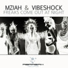 Mziah & Vibeshock - Freaks Come Out At Night (Original Mix )