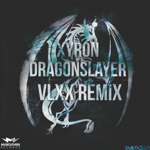 Xyron - Dragonslayer (VLXX Remix) OUT NOW