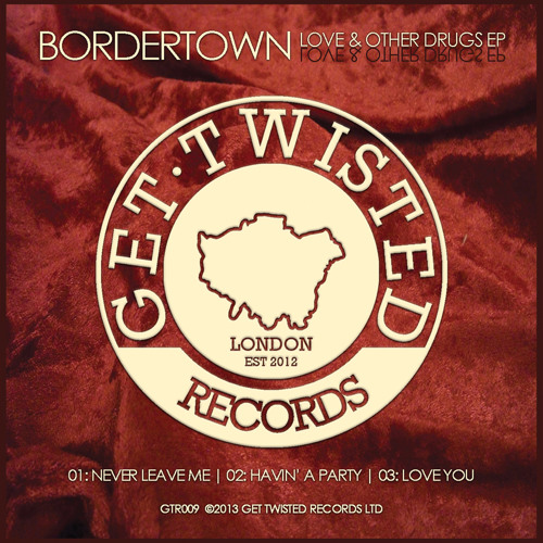 Bordertown - Love You [Get Twisted Records] April 7th