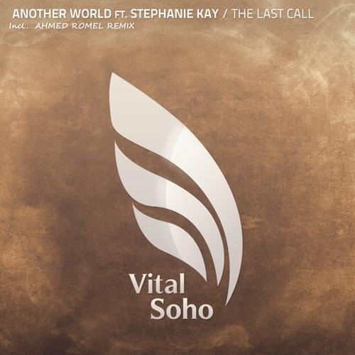Another World Ft. Stephanie Kay - The Last Call (Ahmed Romel Remix) [Vital Soho]