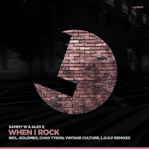Sammy W & Alex E - When I Rock (L.O.O.P Remix)