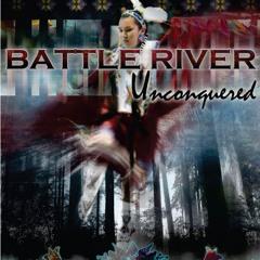 """Battle River  """"Unconquered"""""""