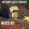 Nothing lasts Forever - mixed by Phyllobates