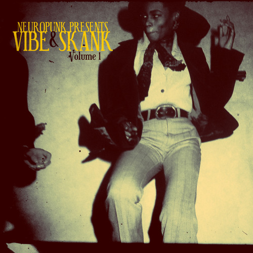Neuropunk presents Vibe & Skank Volume 1 (Reggae Mix)