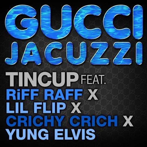 Gucci Jacuzzi by Tincup ft. Riff Raff x Crichy Crich x Lil Flip x Yung Elvis
